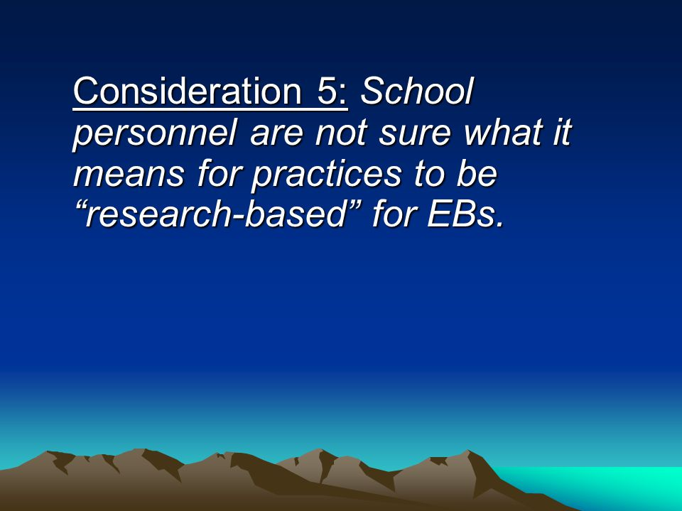 "Consideration 5: School personnel are not sure what it means for practices to be ""research-based"" for EBs."