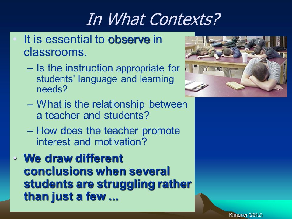 observeIt is essential to observe in classrooms. –Is the instruction appropriate for students' language and learning needs? –What is the relationship