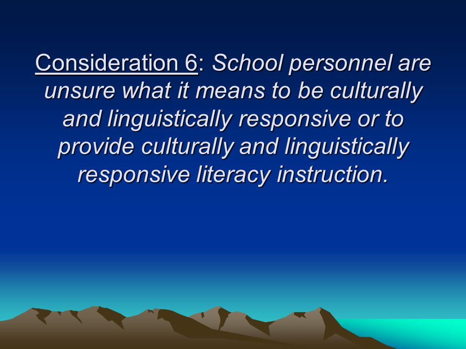 Consideration 6: School personnel are unsure what it means to be culturally and linguistically responsive or to provide culturally and linguistically