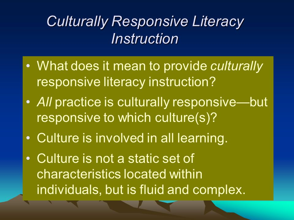 Culturally Responsive Literacy Instruction What does it mean to provide culturally responsive literacy instruction? All practice is culturally respons