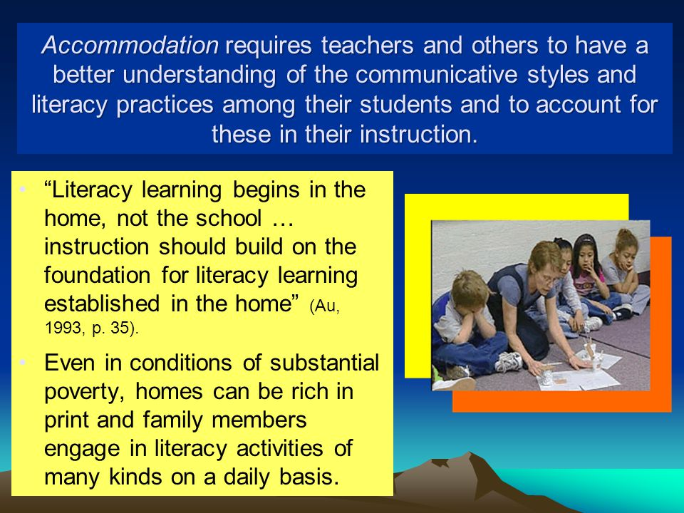 Accommodation requires teachers and others to have a better understanding of the communicative styles and literacy practices among their students and