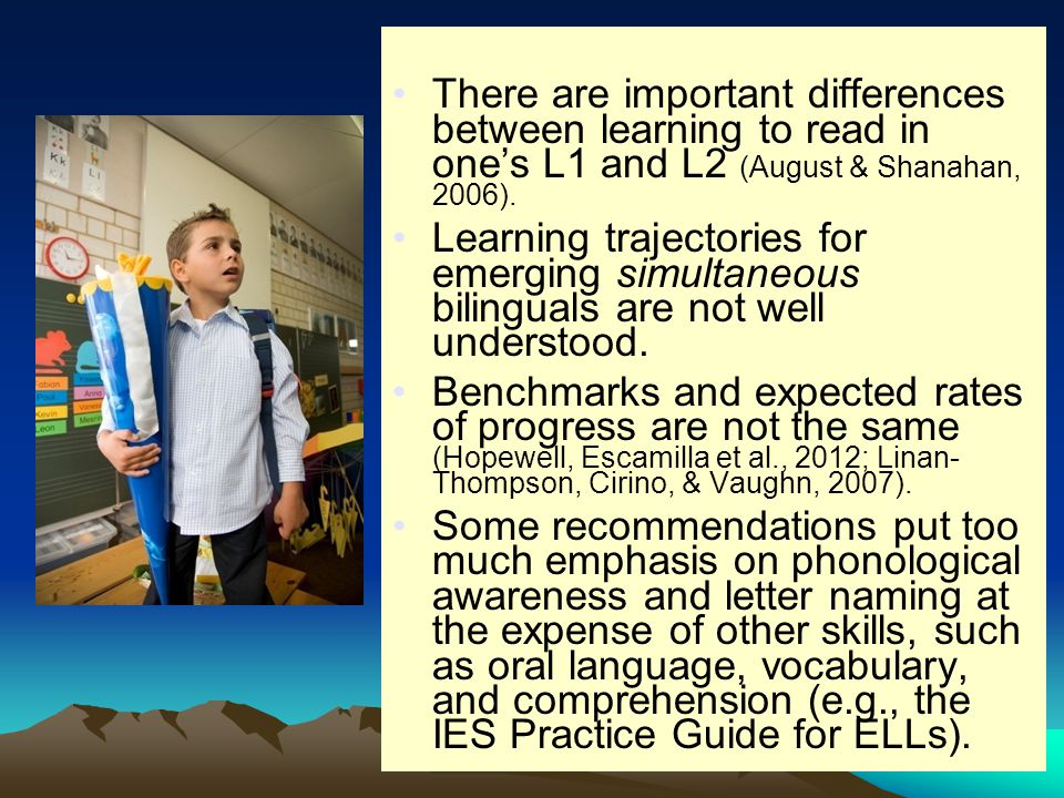 There are important differences between learning to read in one's L1 and L2 (August & Shanahan, 2006). Learning trajectories for emerging simultaneous