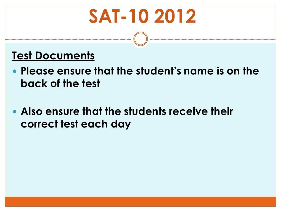 Test Documents Please ensure that the student's name is on the back of the test Also ensure that the students receive their correct test each day SAT-