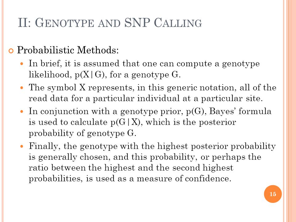 II: G ENOTYPE AND SNP C ALLING Probabilistic Methods: In brief, it is assumed that one can compute a genotype likelihood, p(X|G), for a genotype G.