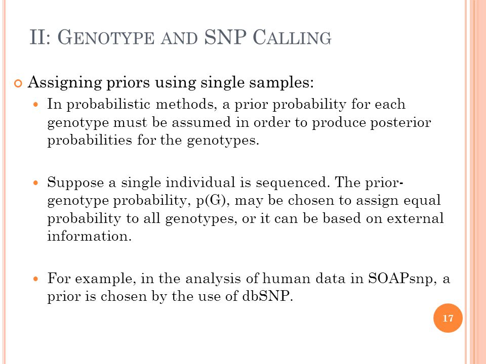 II: G ENOTYPE AND SNP C ALLING Assigning priors using single samples: In probabilistic methods, a prior probability for each genotype must be assumed in order to produce posterior probabilities for the genotypes.