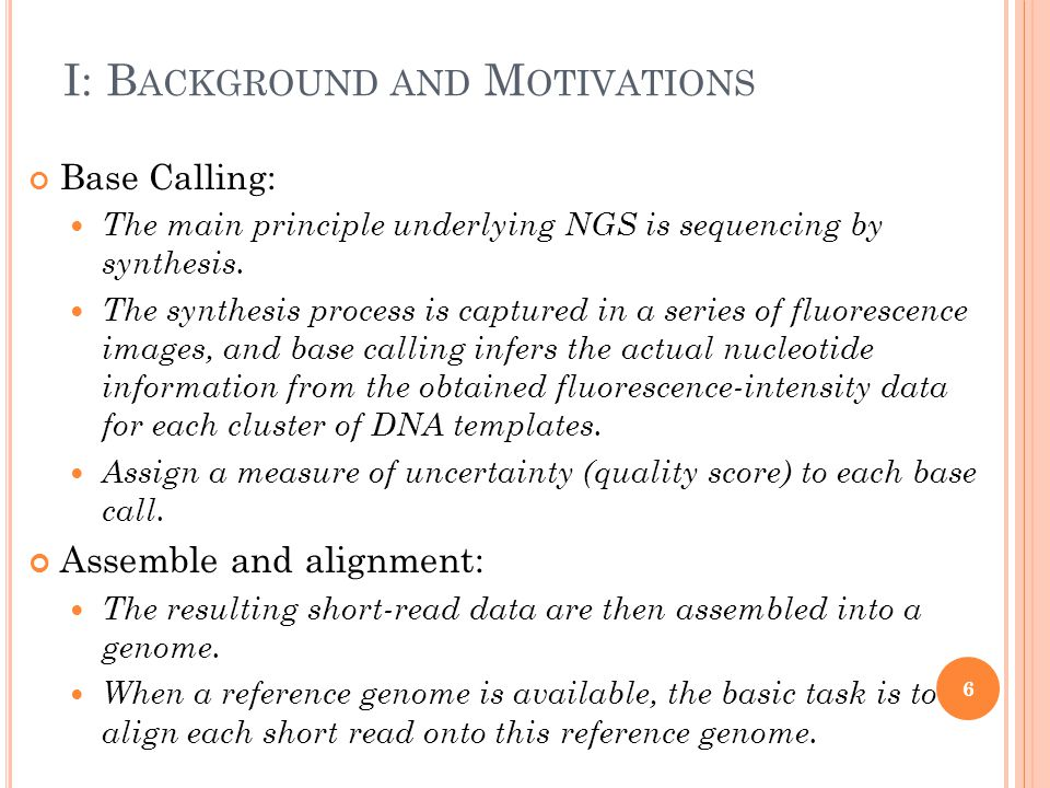 I: B ACKGROUND AND M OTIVATIONS Base Calling: The main principle underlying NGS is sequencing by synthesis.