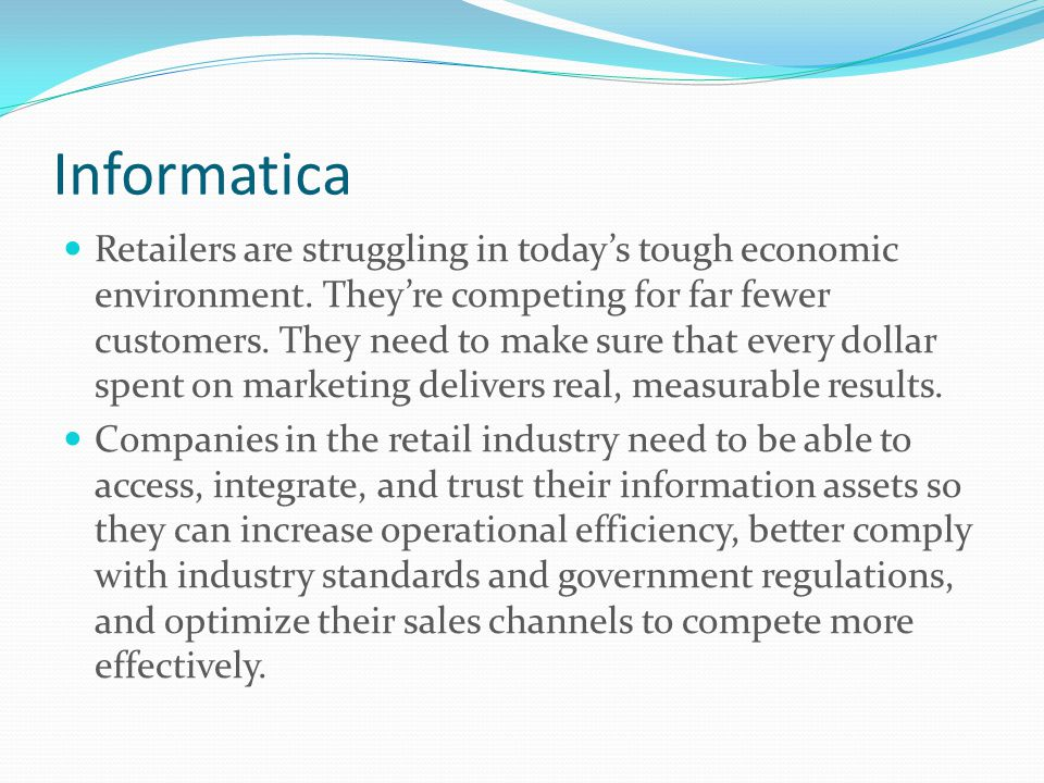 Informatica Retailers are struggling in today's tough economic environment.