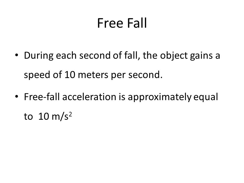 Free Fall During each second of fall, the object gains a speed of 10 meters per second.