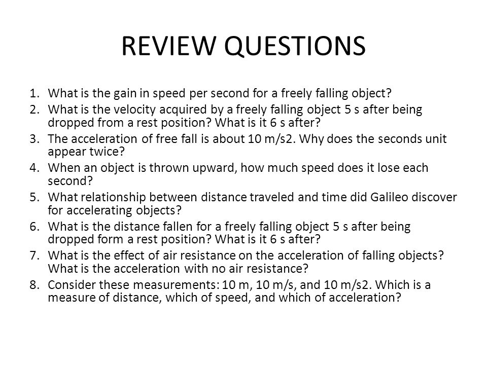 REVIEW QUESTIONS 1.What is the gain in speed per second for a freely falling object.
