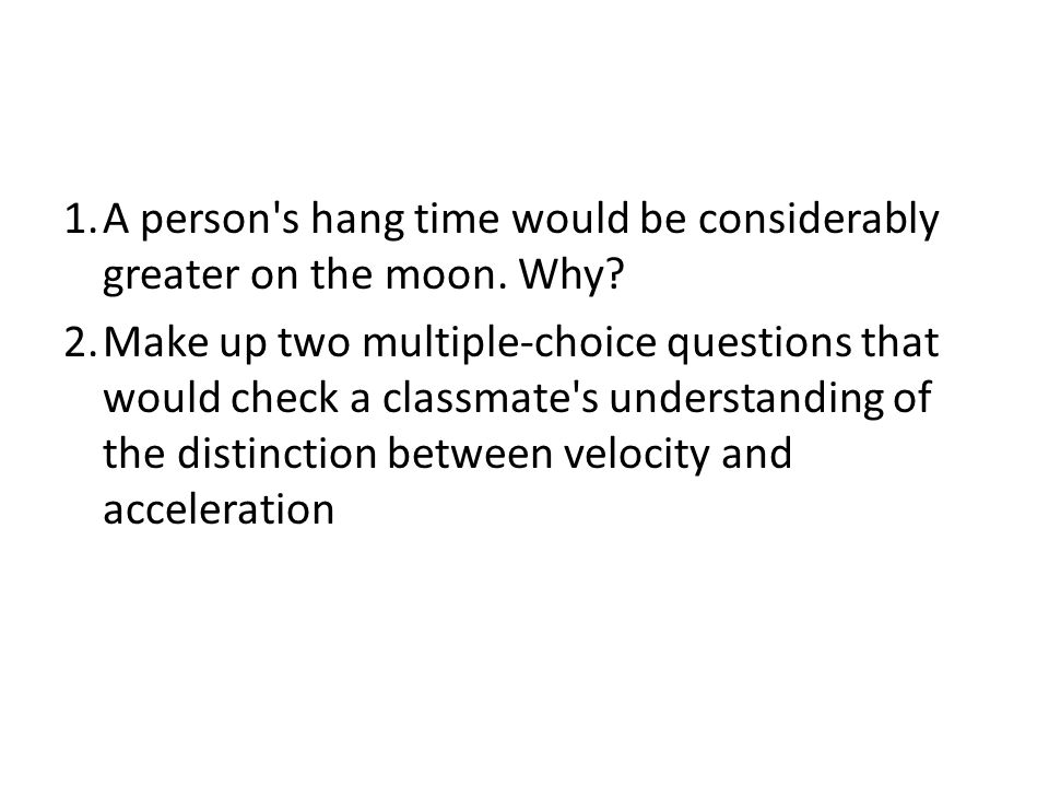 1.A person s hang time would be considerably greater on the moon.