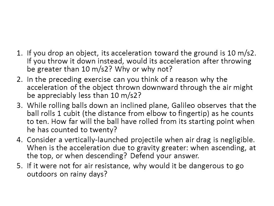 1.If you drop an object, its acceleration toward the ground is 10 m/s2.