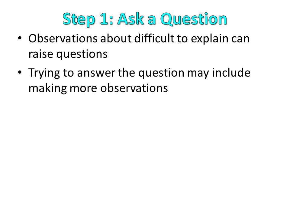 Observations about difficult to explain can raise questions Trying to answer the question may include making more observations