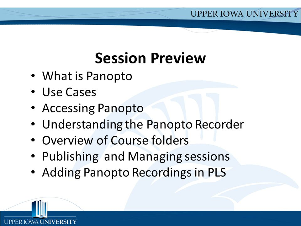 Upper Iowa University Upper Iowa University www.uiu.edu Panopto.com Panopto is a video platform for sharing knowledge.