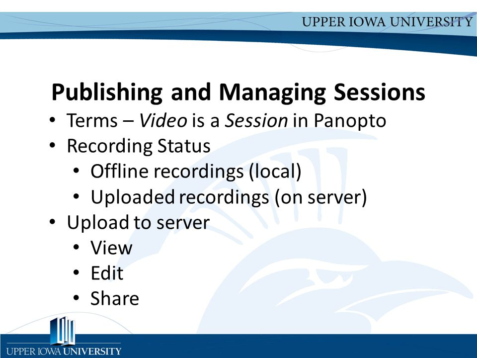 Upper Iowa University Upper Iowa University www.uiu.edu Adding Sessions to PLS Text/Multimedia content type Embedding a session Linking to a session Directing students to sessions