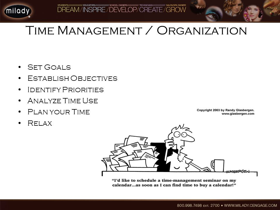 Time Management / Organization Set Goals Establish Objectives Identify Priorities Analyze Time Use Plan your Time Relax