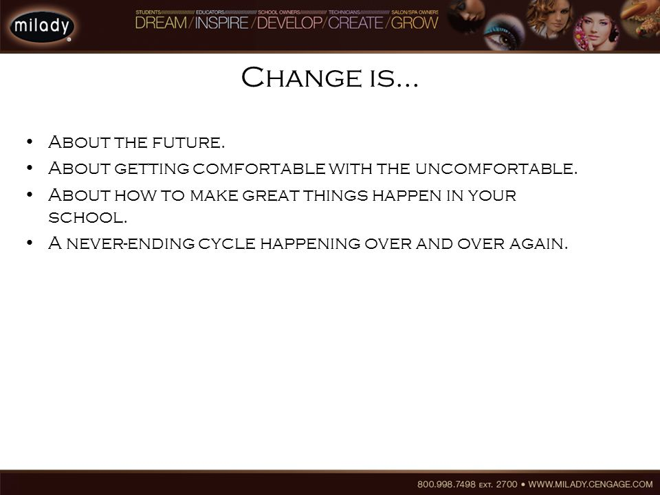 Change is… About the future. About getting comfortable with the uncomfortable.