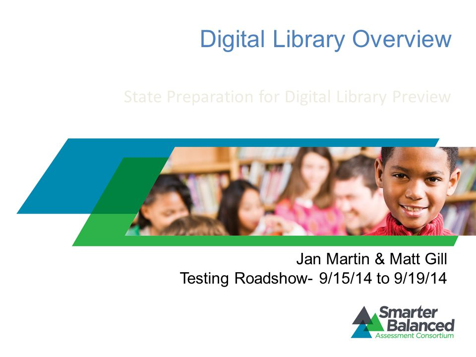 Digital Library Overview State Preparation for Digital Library Preview Jan Martin & Matt Gill Testing Roadshow- 9/15/14 to 9/19/14
