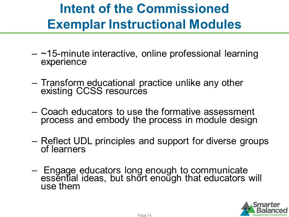 Intent of the Commissioned Exemplar Instructional Modules –~15-minute interactive, online professional learning experience –Transform educational prac