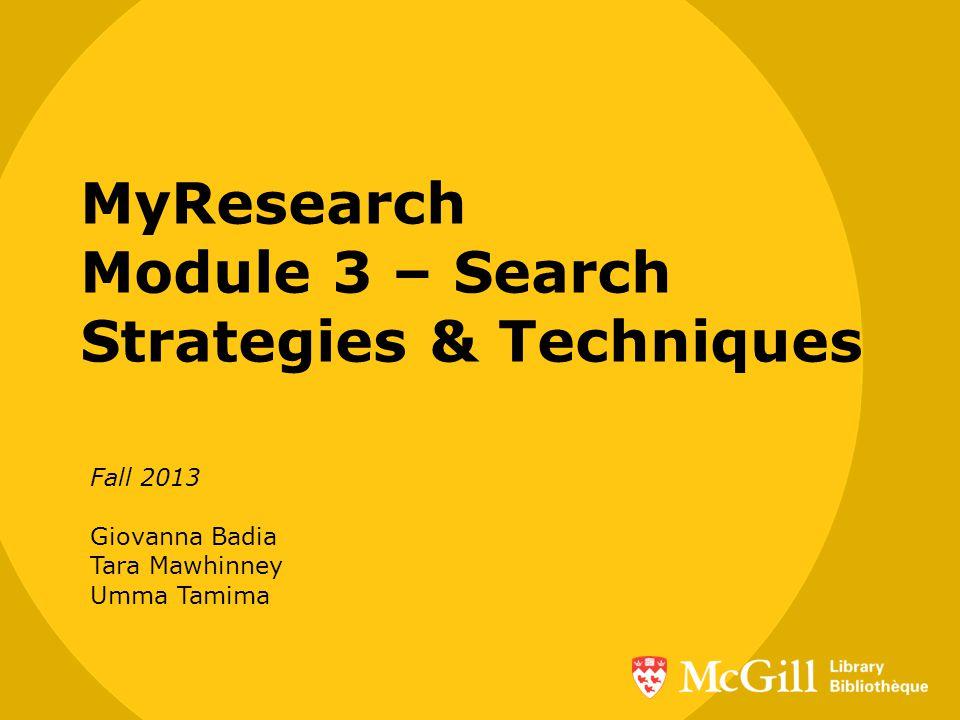 MyResearch Module 3 – Search Strategies & Techniques Fall 2013 Giovanna Badia Tara Mawhinney Umma Tamima