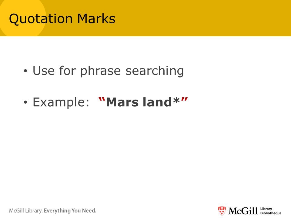 Use for phrase searching Example: Mars land* Quotation Marks