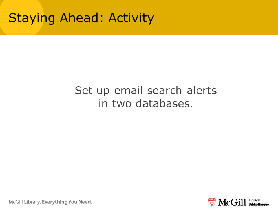 Set up email search alerts in two databases. Staying Ahead: Activity