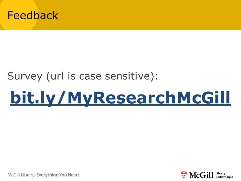 Survey (url is case sensitive): bit.ly/MyResearchMcGill Feedback