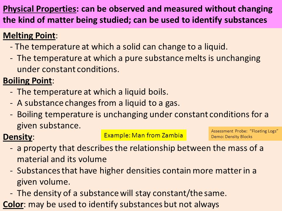 Physical Properties: can be observed and measured without changing the kind of matter being studied; can be used to identify substances Melting Point: - The temperature at which a solid can change to a liquid.