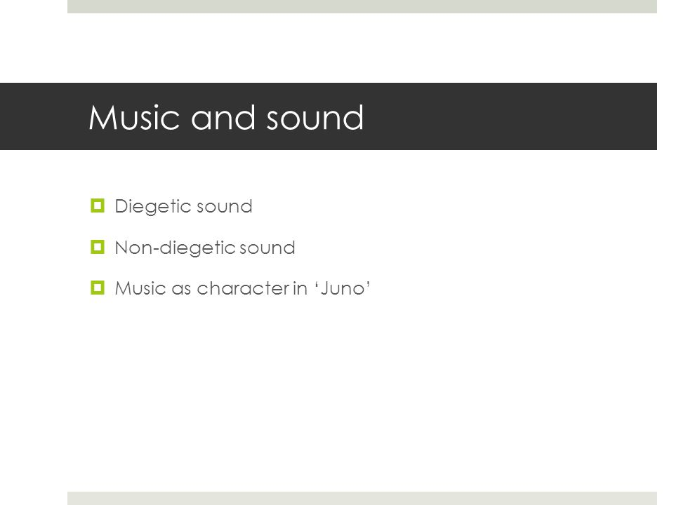 Music and sound  Diegetic sound  Non-diegetic sound  Music as character in 'Juno'