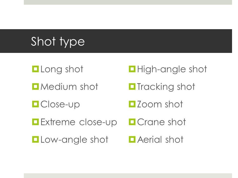 Shot type  Long shot  Medium shot  Close-up  Extreme close-up  Low-angle shot  High-angle shot  Tracking shot  Zoom shot  Crane shot  Aerial