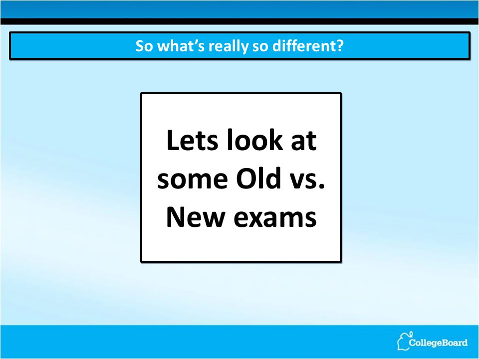 So what's really so different Lets look at some Old vs. New exams