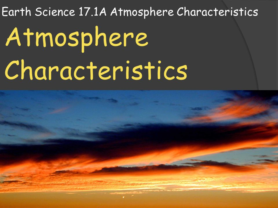 Earth Science 17.1A Atmosphere Characteristics Atmosphere Characteristics
