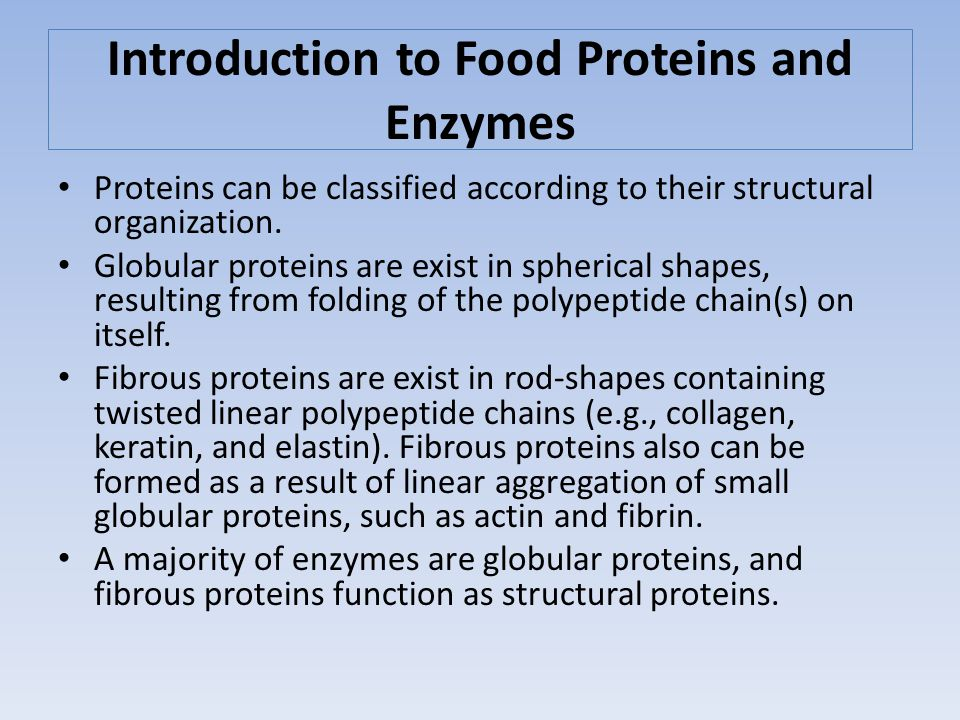 Introduction to Food Proteins and Enzymes Biological functions of proteins can be classified as Enzyme catalysts, Structural proteins, Hormones (insulin and growth hormone), Transfer proteins (serum albumin and hemoglobin), Antibodies (immuno-globulins), Storage proteins (egg albumen and seed proteins), and Protective proteins (toxins and allergens).