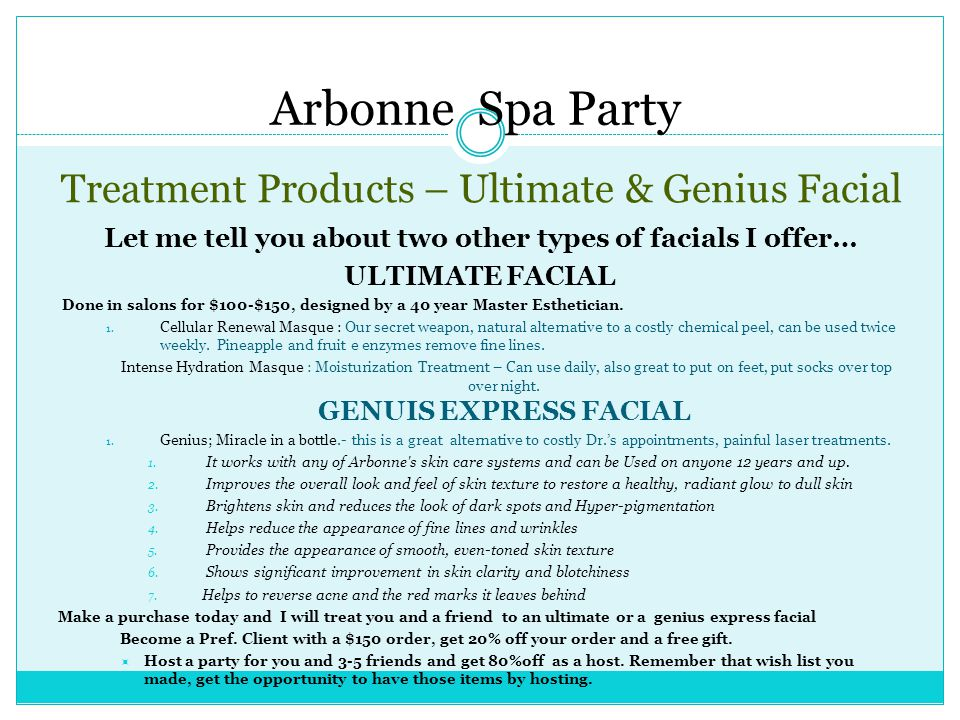 Treatment Products – Ultimate & Genius Facial Let me tell you about two other types of facials I offer… ULTIMATE FACIAL Done in salons for $100-$150, designed by a 40 year Master Esthetician.