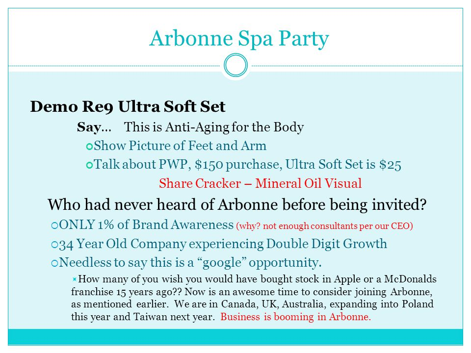 Demo Re9 Ultra Soft Set Say…This is Anti-Aging for the Body Show Picture of Feet and Arm Talk about PWP, $150 purchase, Ultra Soft Set is $25 Share Cracker – Mineral Oil Visual Who had never heard of Arbonne before being invited.