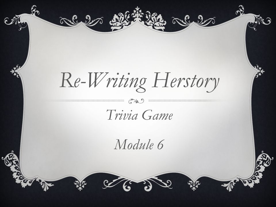 Re-Writing Herstory Trivia Game Module 6