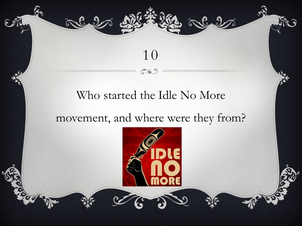 10 Who started the Idle No More movement, and where were they from