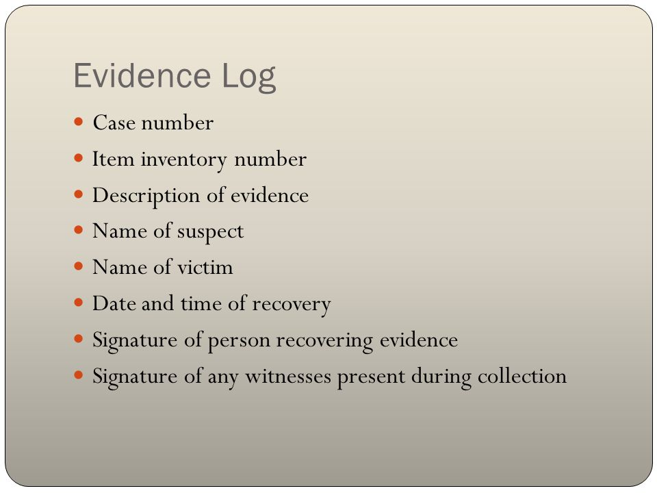 Evidence Log Case number Item inventory number Description of evidence Name of suspect Name of victim Date and time of recovery Signature of person re