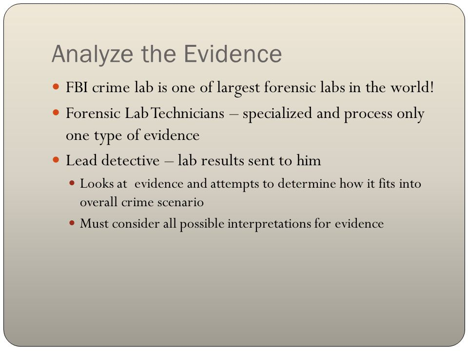 Analyze the Evidence FBI crime lab is one of largest forensic labs in the world! Forensic Lab Technicians – specialized and process only one type of e