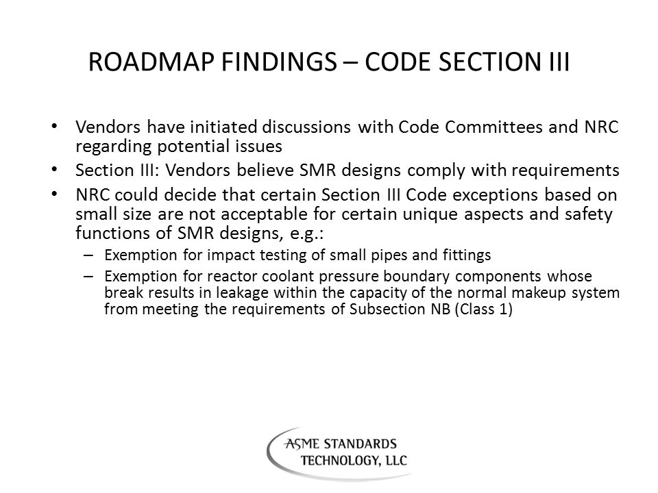 ROADMAP FINDINGS – CODE SECTION III Vendors have initiated discussions with Code Committees and NRC regarding potential issues Section III: Vendors be