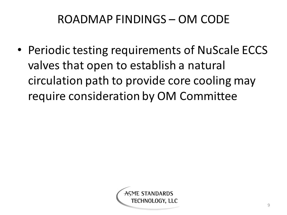 ROADMAP FINDINGS – OM CODE Periodic testing requirements of NuScale ECCS valves that open to establish a natural circulation path to provide core cool