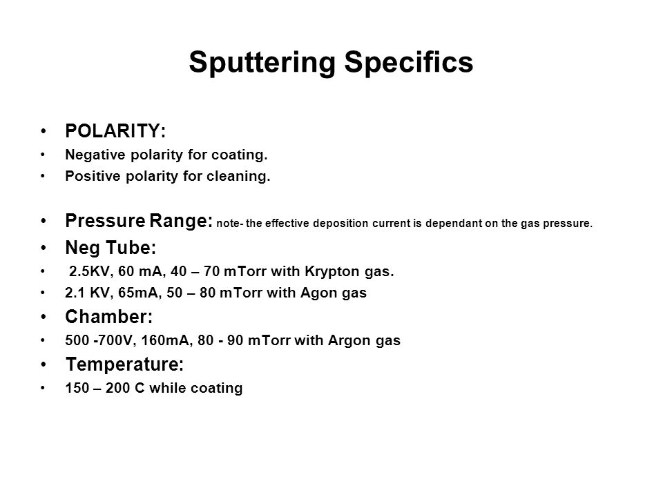 Sputtering Specifics POLARITY: Negative polarity for coating.