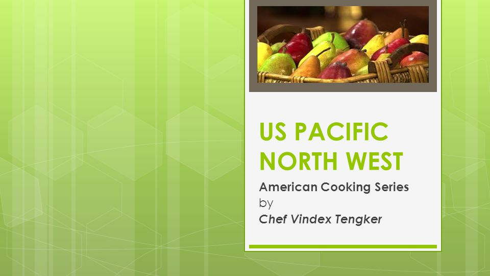 US PACIFIC NORTH WEST American Cooking Series by Chef Vindex Tengker