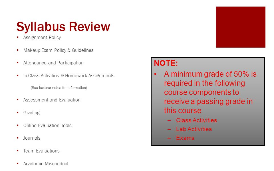 Syllabus Review  Assignment Policy  Makeup Exam Policy & Guidelines  Attendance and Participation  In-Class Activities & Homework Assignments (See