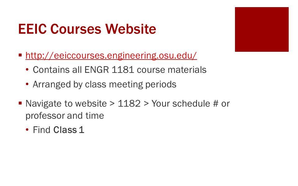 EEIC Courses Website  http://eeiccourses.engineering.osu.edu/ http://eeiccourses.engineering.osu.edu/ Contains all ENGR 1181 course materials Arrange