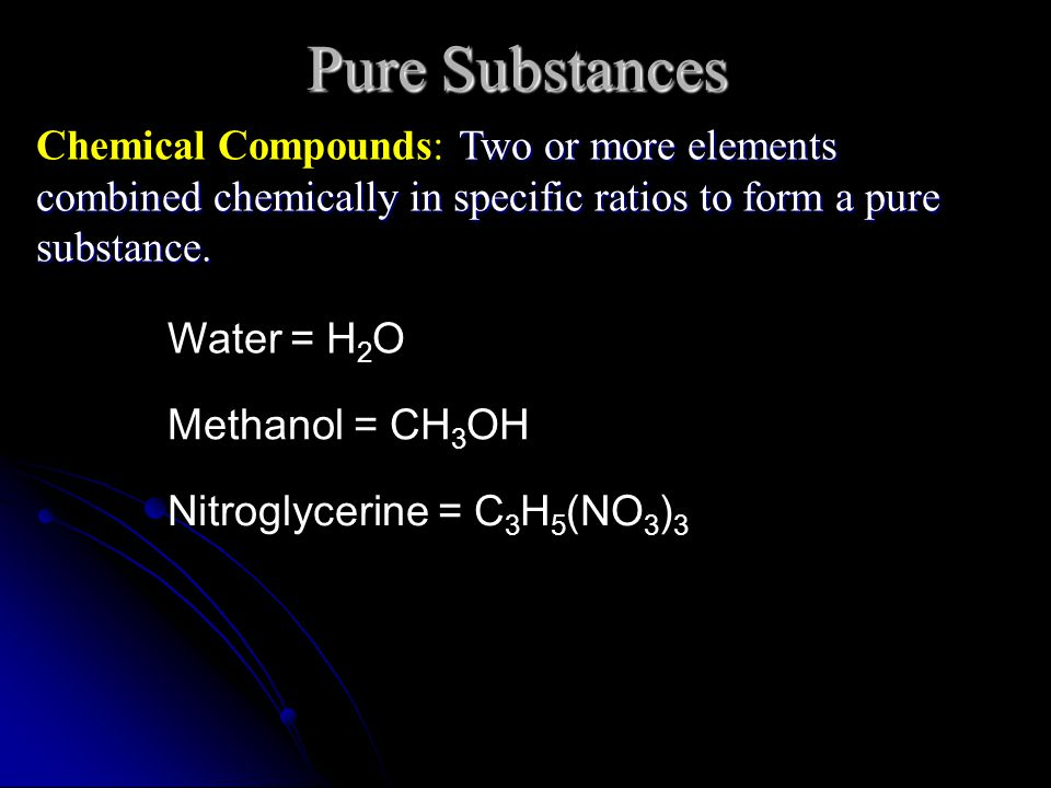 Pure Substances Two or more elements combined chemically in specific ratios to form a pure substance.