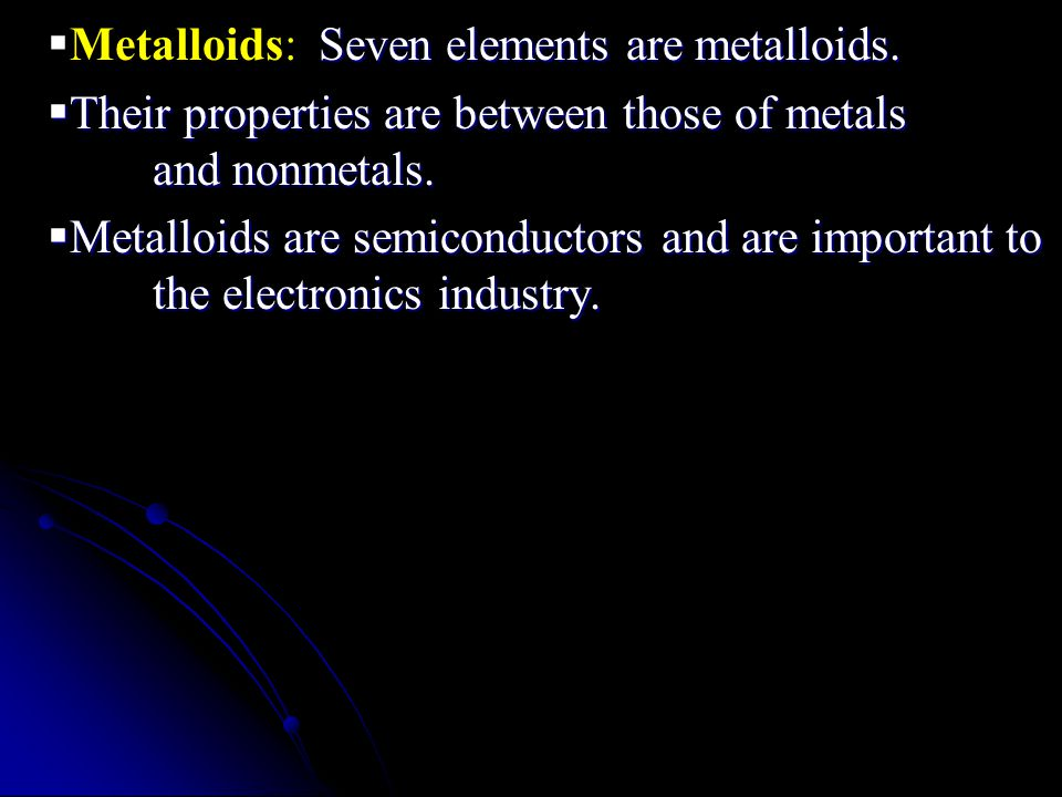  Seven elements are metalloids.  Metalloids: Seven elements are metalloids.