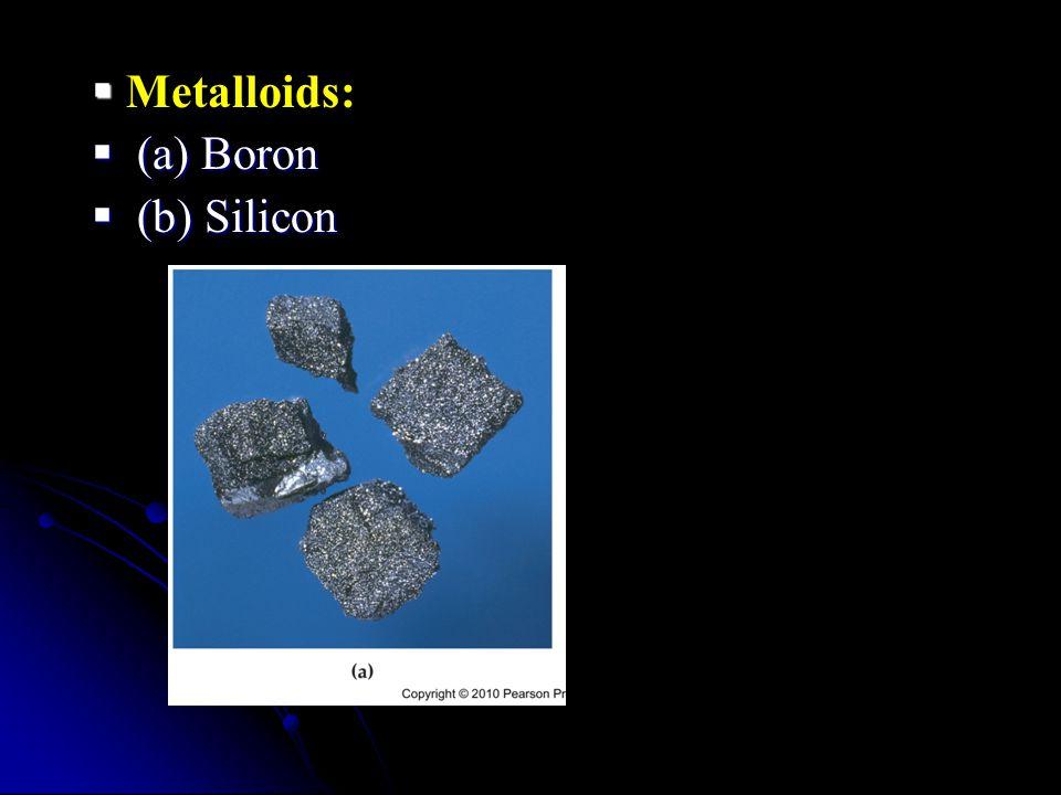  Metalloids:  (a) Boron  (b) Silicon