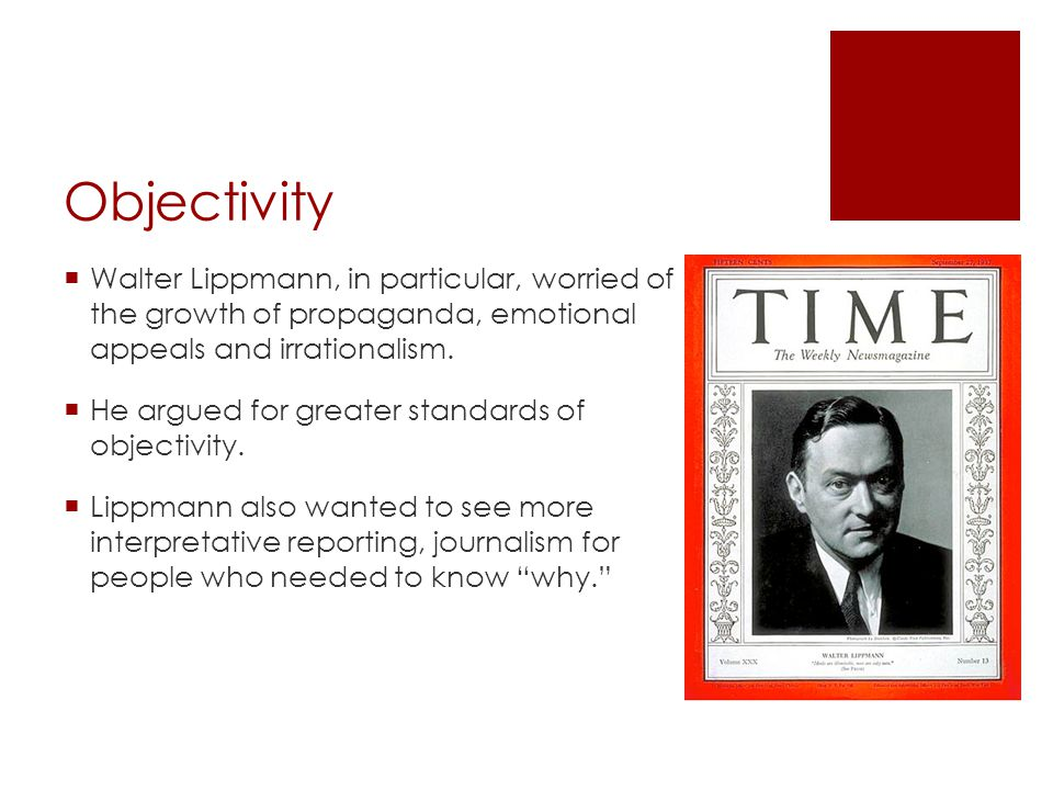 Objectivity  Walter Lippmann, in particular, worried of the growth of propaganda, emotional appeals and irrationalism.