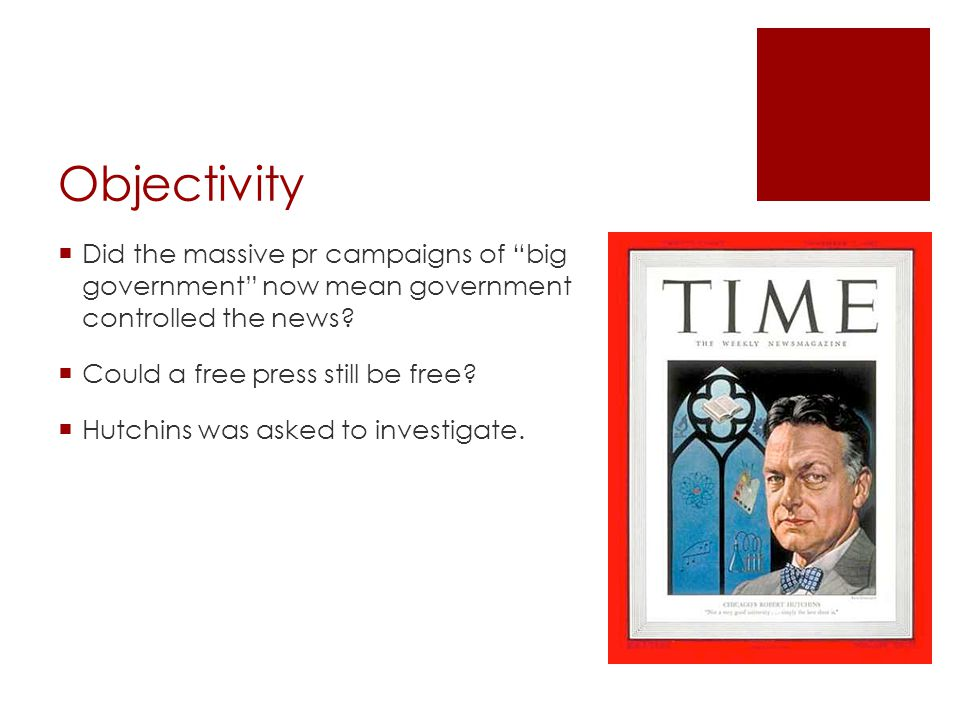 Objectivity  Did the massive pr campaigns of big government now mean government controlled the news.