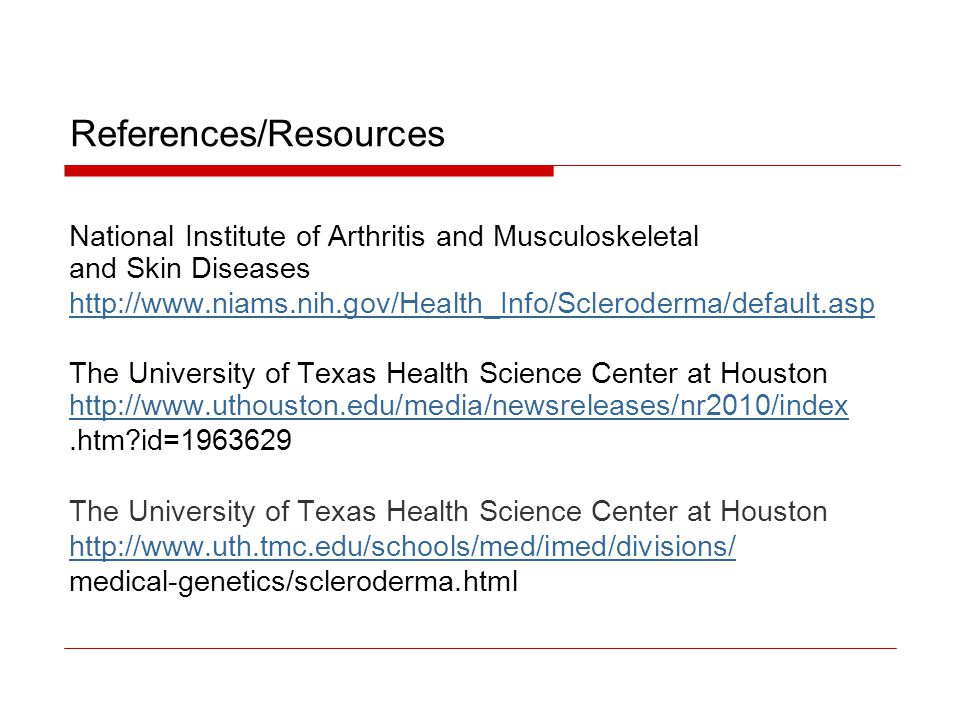 References/Resources National Institute of Arthritis and Musculoskeletal and Skin Diseases http://www.niams.nih.gov/Health_Info/Scleroderma/default.as